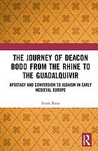 The journey of deacon Bodo from the Rhine to the Guadalquivir : apostasy and conversion to Judaism in early medieval Europe