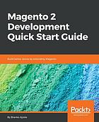 Magento 2 development quick start guide : build better stores by extending Magento