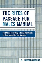 The rites of passage for males manual : just about everything a young man needs to know about life and manhood