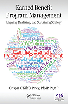 Earned Benefit Program Management : Aligning, Realizing, and Sustaining Strategy.