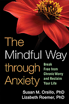 The mindful way through anxiety : break free from chronic worry and reclaim your life