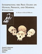 Interpreting the past : essays on human, primate, and mammal evolution in honor of David Pilbeam