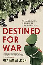 Destined for war : can America and China escape Thucydides's trap?