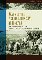 Wars of the age of Louis XIV, 1650-1715 : an encyclopedia of global warfare and civilization