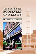 The rise of Roosevelt University : presidential reflections