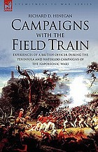 Campaigns with the field train : experiences of a british officier during the Peninsula and Waterloo campaigns of the napoleonic wars