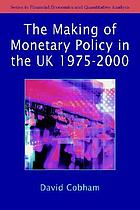 The Making of Monetary Policy in the UK, 1975-2000 : 1975-2000.