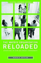 The matrix organization reloaded : adventures in team and project management
