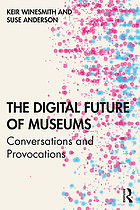Digital Future of Museums : Conversations and Provocations : Conversations and Provocations