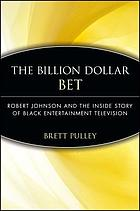 The billion dollar BET : Robert Johnson and the inside story of Black Entertainment Television