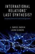 International relations' last synthesis? : decoupling constructivist and critical approaches
