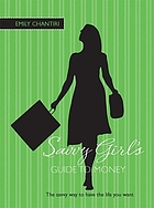 The savvy girl's guide to money : take charge and get the life you want