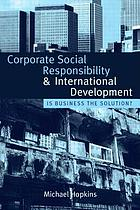 Corporate social responsibility and international development : is business the solution?