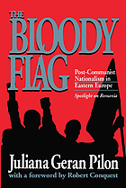 The bloody flag : post-communist nationalism in eastern Europe : spotlight on Romania