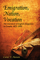 Emigration, nation, vocation : the literature of English emigration to Canada, 1825-1900
