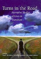 Turns in the road : narrative studies of lives in transition