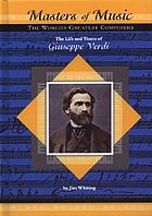 The life and times of Giuseppe Verdi : The World's Greatest Composers
