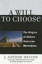 A will to choose : the origins of African American Methodism