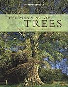 The meaning of trees : botany, history, healing, lore