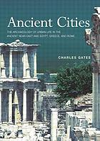 Ancient cities : introduction to the archaeology of the Near East and Egypt, Greece and Rome