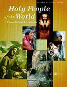 Holy people of the world : a cross-cultural encyclopedia