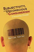 Subjectivity, the unconscious and consumerism : consuming dreams
