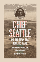 CHIEF SEATTLE AND THE TOWN THAT TOOK HIS NAME : the change of worlds for the native people and ... settlers on puget sound.