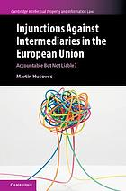 Injunctions against intermediaries in the European Union : accountable but not liable?