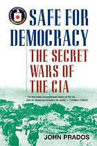 Safe for democracy : the secret wars of the CIA