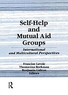 Self-help and mutual aid groups : international and multicultural perspectives