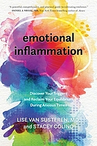 Emotional inflammation : discover your triggers and reclaim your equilibrium during anxious times
