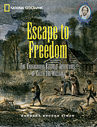 Escape to freedom : the Underground Railroad adventures of Callie and William