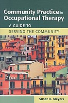 Community practice in occupational therapy : a guide to serving the community
