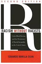 Racism without racists : color-blind racism and the persistence of racial inequality in the United States