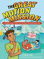 The great motion mission : a surprising story of physics in everyday life