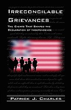 Irreconcilable grievances : the events that shaped the Declaration of Independence