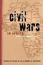 Civil wars in Africa : roots and resolution