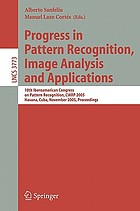 Progress in pattern recognition, image analysis and applications : 10th Iberoamerican Congress on Pattern Recognition, CIARP 2005, Havana, Cuba, November 15-18, 2005 : proceedings