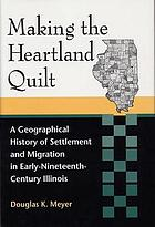 Making the heartland quilt : a geographical history of settlement and migration in early-nineteenth-century Illinois