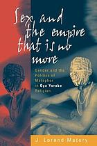 Sex and the empire that is no more : gender and the politics of metaphor in Oyo Yoruba religion