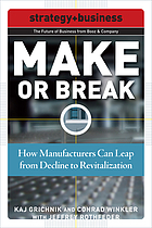 Make or break : how manufacturers can leap from decline to revitalization