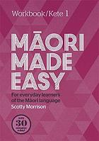 Māori made easy : for everyday learners of the Māori language. Workbook/Kete 1
