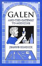GALEN AND THE GATEWAY TO MEDICINE.