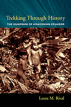 Trekking Through History: The Huaorani of Amazonian Ecuador (Historical Ecology Series)