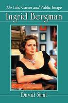 Ingrid Bergman : the life, career and public image