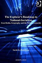 The explorer's roadmap to national-socialism : Sven Hedin, geography and the path to genocide