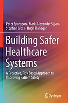 Building safer healthcare systems : a proactive, risk based approach to improving patient safety