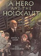 A hero and the holocaust : the story of Janusz Korczak and his children