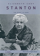 Elizabeth Cady Stanton : the right is ours by Harriet Sigerman