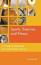 Sports, exercise, and fitness : a guide to reference and information sources